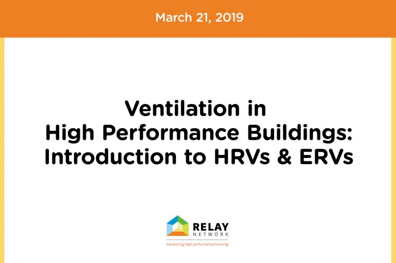 Ventilation in High Performance Buildings: Introduction to HRVs & ERVs